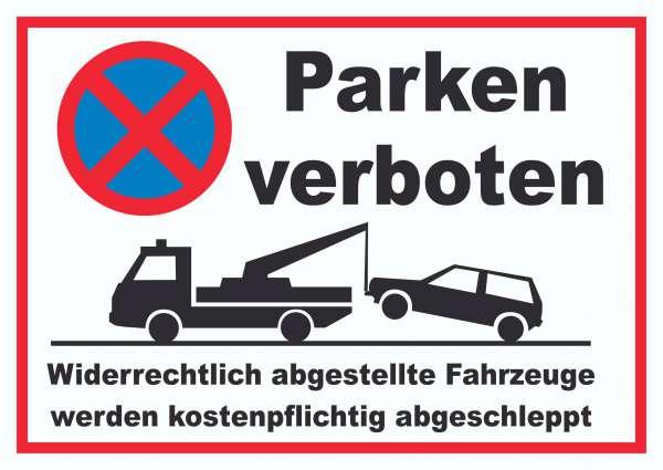 Parken verboten Widerrechtlich abgestellte Fahrzeuge werden kostenpflichtig abgeschleppt Schild