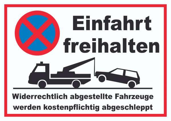 Einfahrt freihalten Widerrechtlich abgestellte Fahrzeuge werden kostenpflichtig abgeschleppt Schild